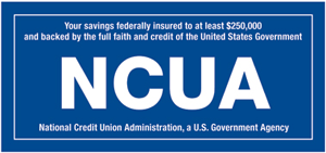 Your account is Federally Insured to at least $250,000 by the NCUA