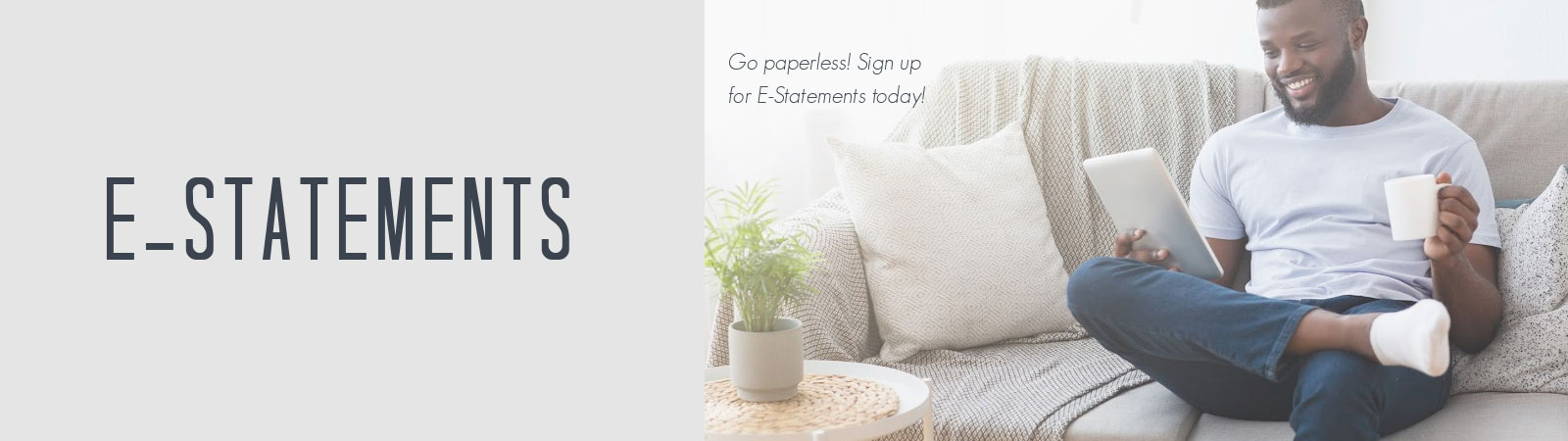 Go paperless. Sign up for e-statemetns today